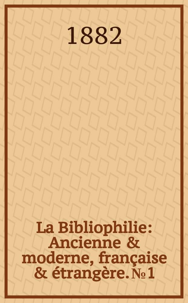 La Bibliophilie : Ancienne & moderne, française & étrangère. №1