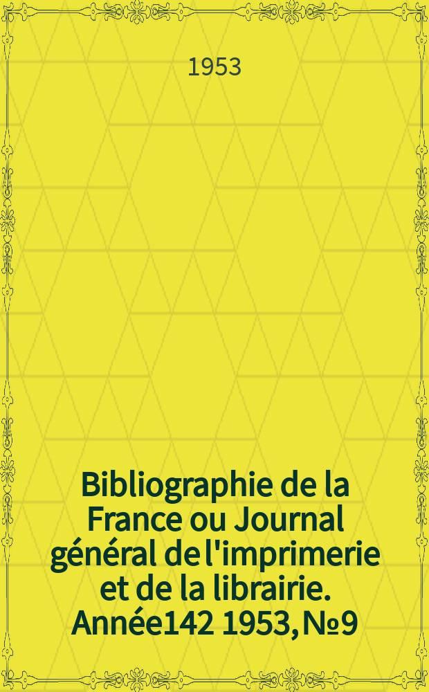 Bibliographie de la France ou Journal général de l'imprimerie et de la librairie. Année142 1953, №9