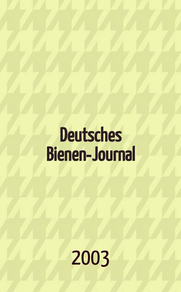 Deutsches Bienen-Journal : Forum für Wiss. u. Praxis Organ der Imkerlandesverb. Berlin etc. Jg.11 2003, №3