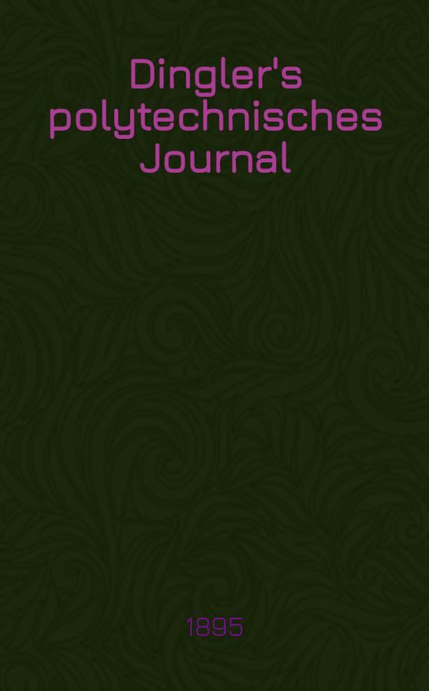 Dingler's polytechnisches Journal : Eine Zeitschrift zur Verbreitung gemeinnütziger Kenntnisse im Gebiete der Naturwissenschaft, der Chemie, der Pharmacie, der Mechanik, der Manufacturen, Fabriken, Künste, Gewerbe, der Handlung der Haus- und Landwirtschaft. Jg.76 1895, Bd.45(295), H.3