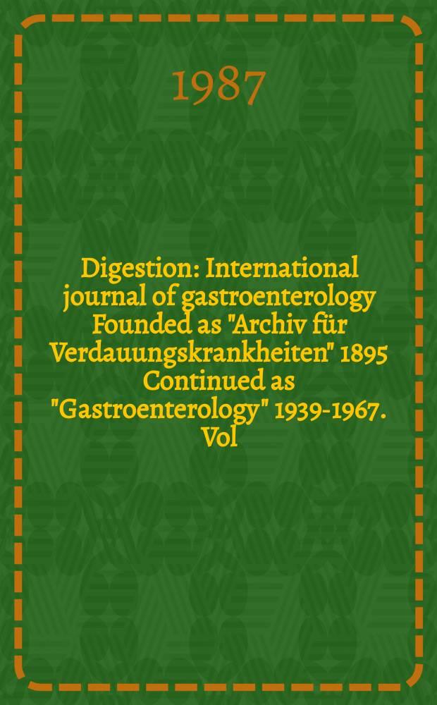 """Digestion : International journal of gastroenterology Founded as """"Archiv für Verdauungskrankheiten"""" 1895 Continued as """"Gastroenterology"""" 1939-1967. Vol.37, №3"""