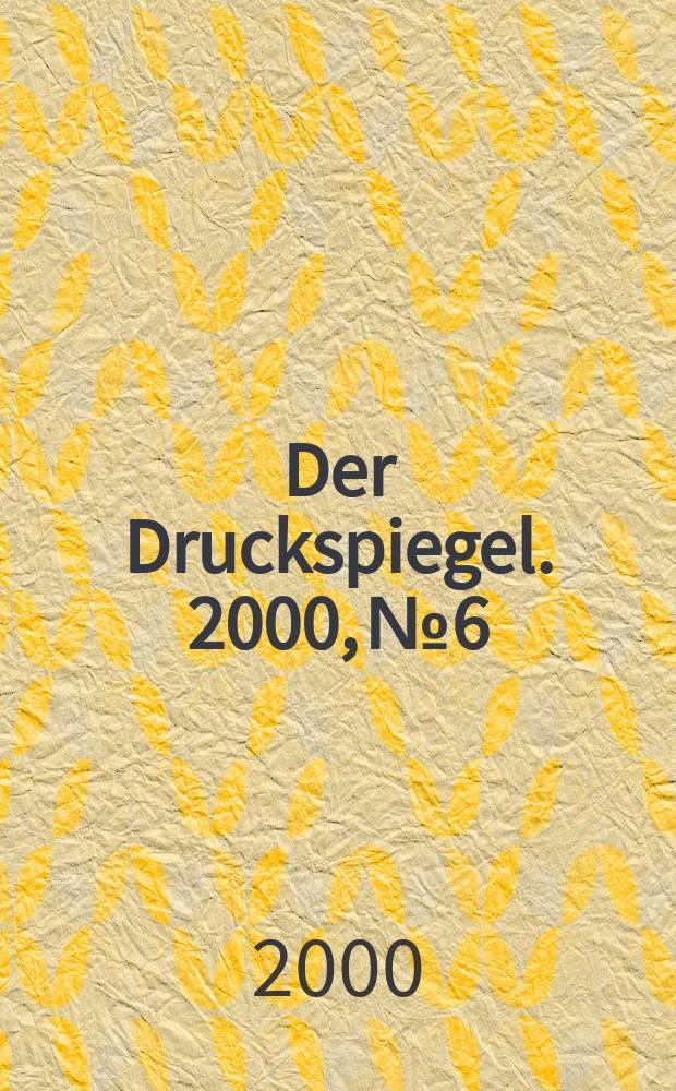 Der Druckspiegel. 2000, №6