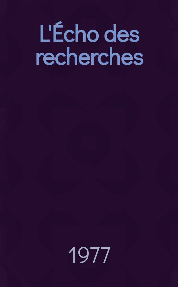 L'Écho des recherches : Revue publ. par le Centre nat. d'études des télécommunications et l'École nat. supérieure des télécommunications