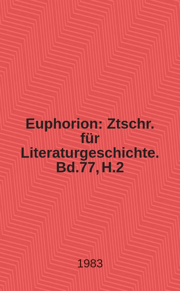 Euphorion : Ztschr. für Literaturgeschichte. Bd.77, H.2