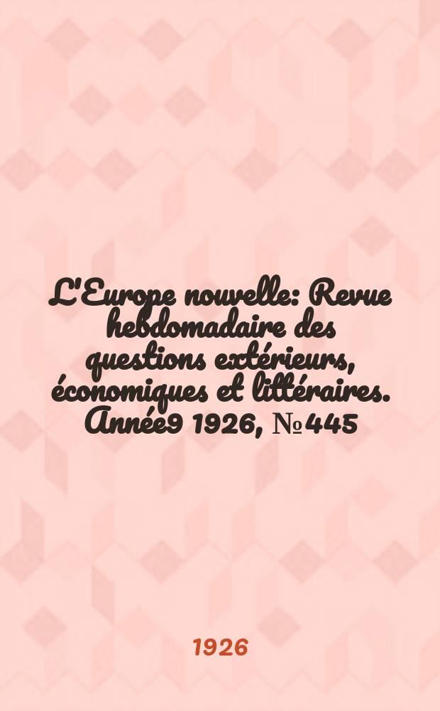 L'Europe nouvelle : Revue hebdomadaire des questions extérieurs, économiques et littéraires. Année9 1926, №445