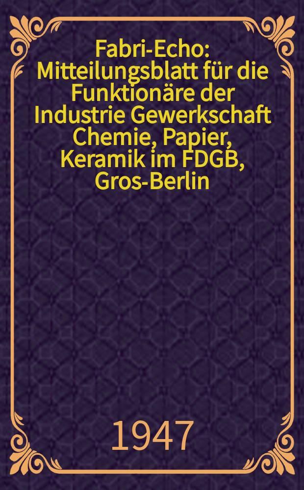 Fabrik- Echo : Mitteilungsblatt für die Funktionäre der Industrie Gewerkschaft Chemie, Papier, Keramik im FDGB, Gross- Berlin