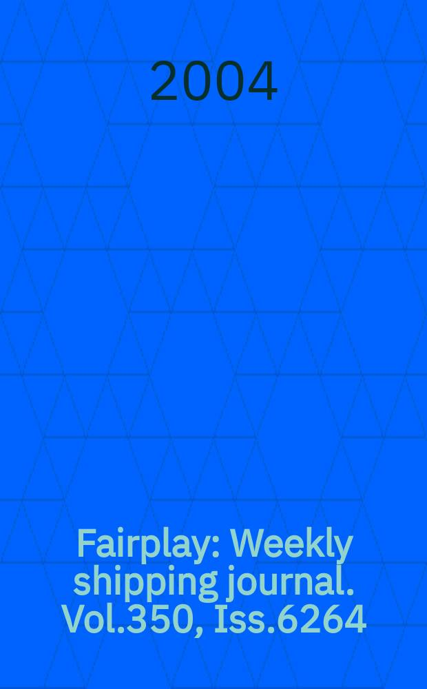 Fairplay : Weekly shipping journal. Vol.350, Iss.6264