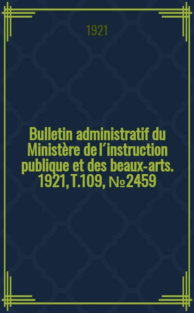 Bulletin administratif du Ministère de l´instruction publique et des beaux-arts. 1921, T.109, №2459