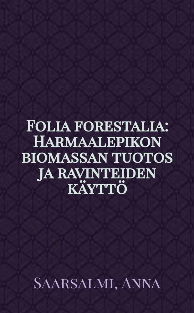 Folia forestalia : Harmaalepikon biomassan tuotos ja ravinteiden käyttö