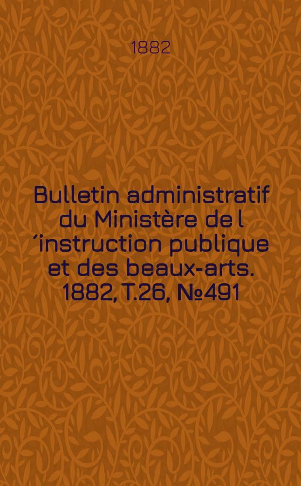 Bulletin administratif du Ministère de l´instruction publique et des beaux-arts. 1882, T.26, №491