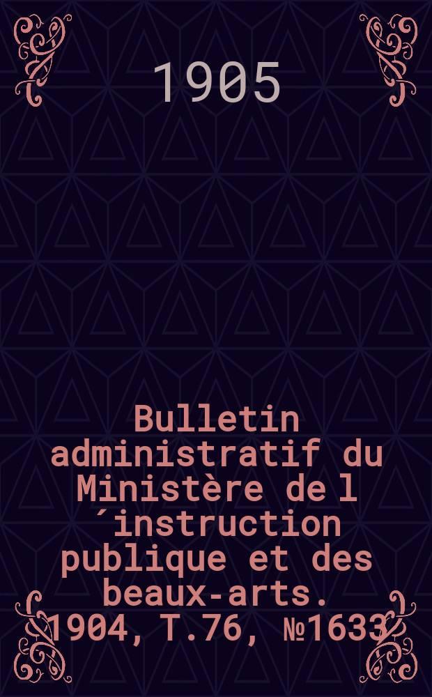 Bulletin administratif du Ministère de l´instruction publique et des beaux-arts. 1904, T.76, №1633