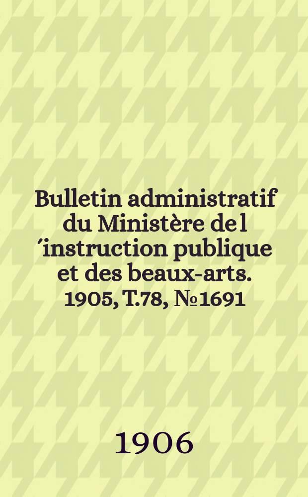 Bulletin administratif du Ministère de l´instruction publique et des beaux-arts. 1905, T.78, №1691
