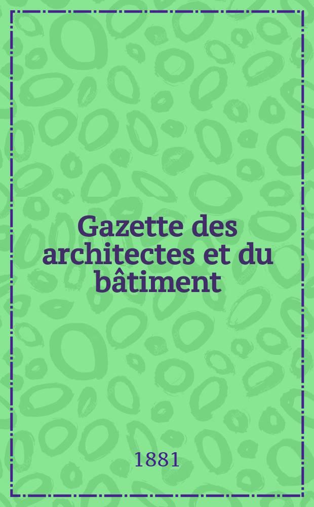 Gazette des architectes et du bâtiment : Revue bi- mensuelle. Année10 1881, №20