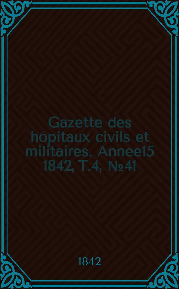 Gazette des hôpitaux civils et militaires. Année15 1842, T.4, №41