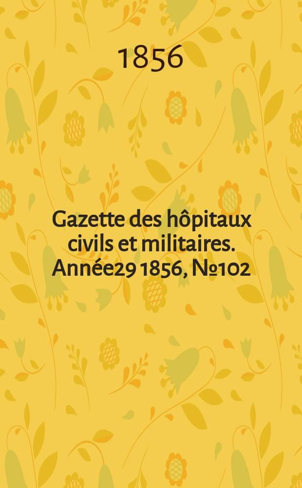 Gazette des hôpitaux civils et militaires. Année29 1856, №102