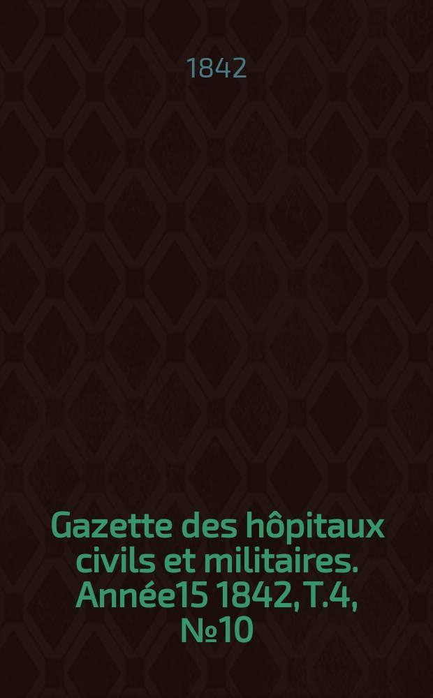 Gazette des hôpitaux civils et militaires. Année15 1842, T.4, №10