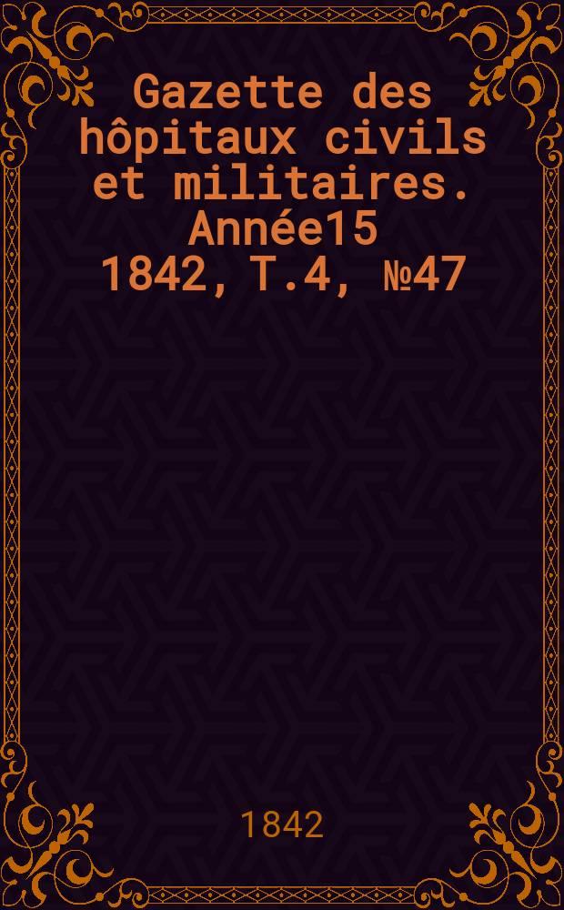 Gazette des hôpitaux civils et militaires. Année15 1842, T.4, №47