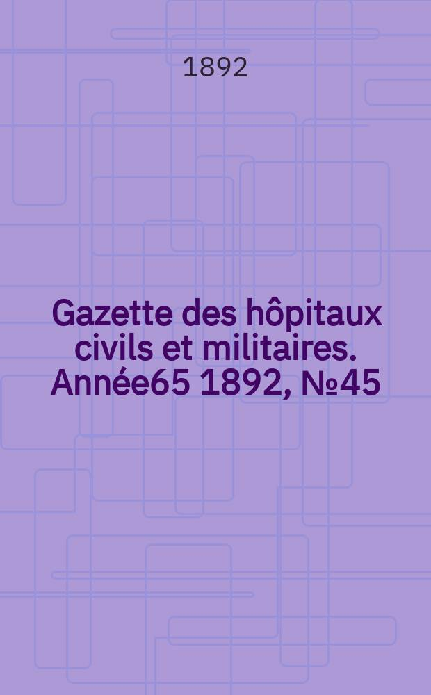 Gazette des hôpitaux civils et militaires. Année65 1892, №45