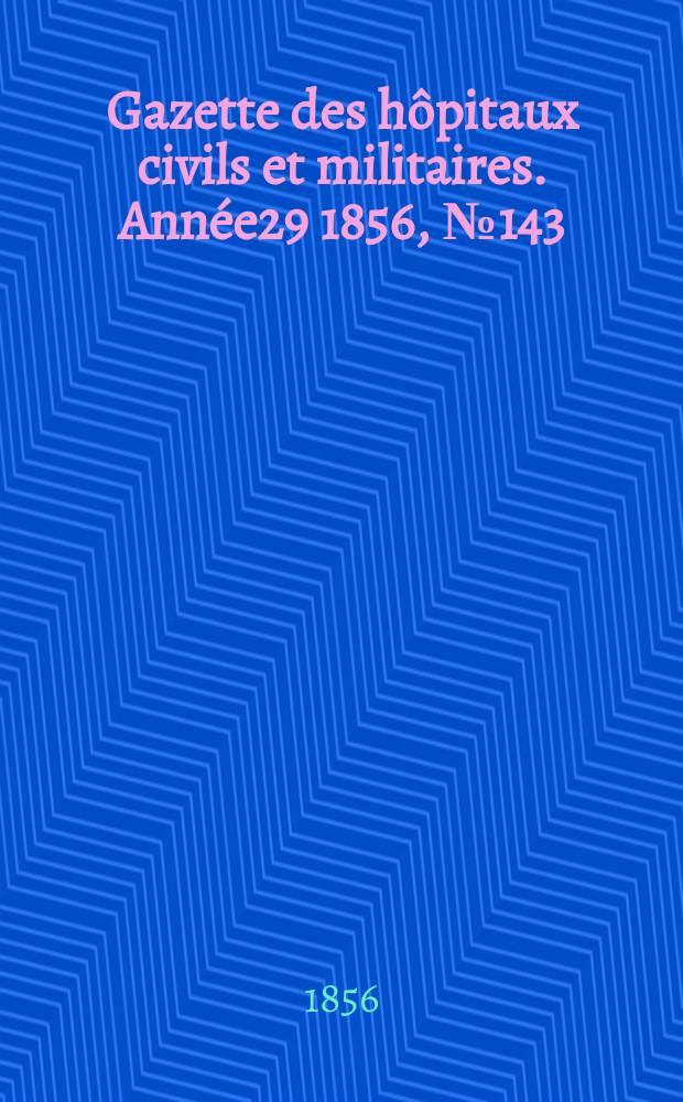 Gazette des hôpitaux civils et militaires. Année29 1856, №143