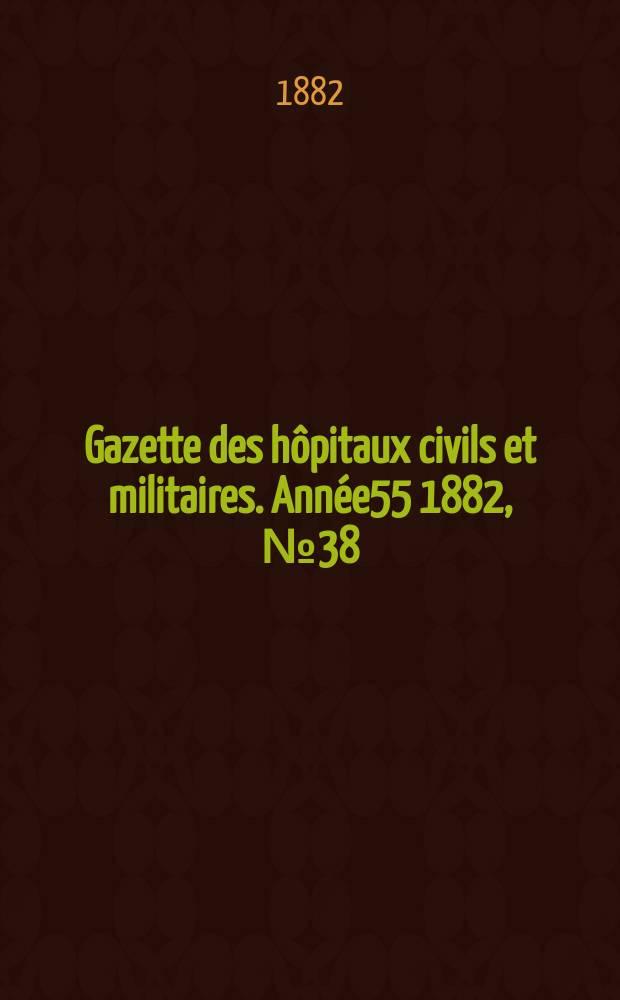 Gazette des hôpitaux civils et militaires. Année55 1882, №38