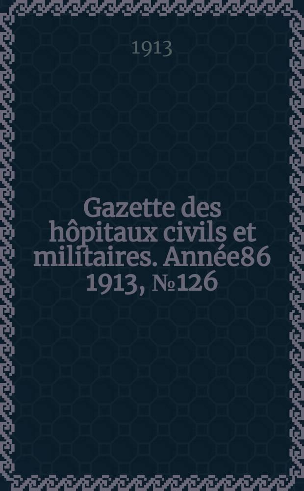 Gazette des hôpitaux civils et militaires. Année86 1913, №126