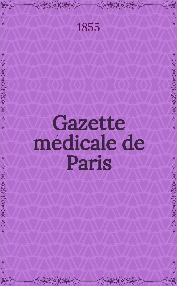 Gazette médicale de Paris : Journal de médecine et des sciences accessoires. Année25 1855, T.10