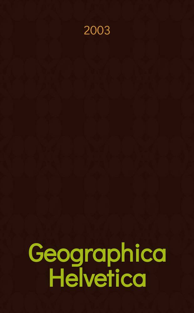 """Geographica Helvetica : Schweizerische Zeitschrift für Länder- und Völkerkunde als Fortführung der Mitteilungen der Geographisch ethnographischen Gesellschaft Zürich und des """"Schweizer Geograph"""". Jg.58 2003, H.4"""