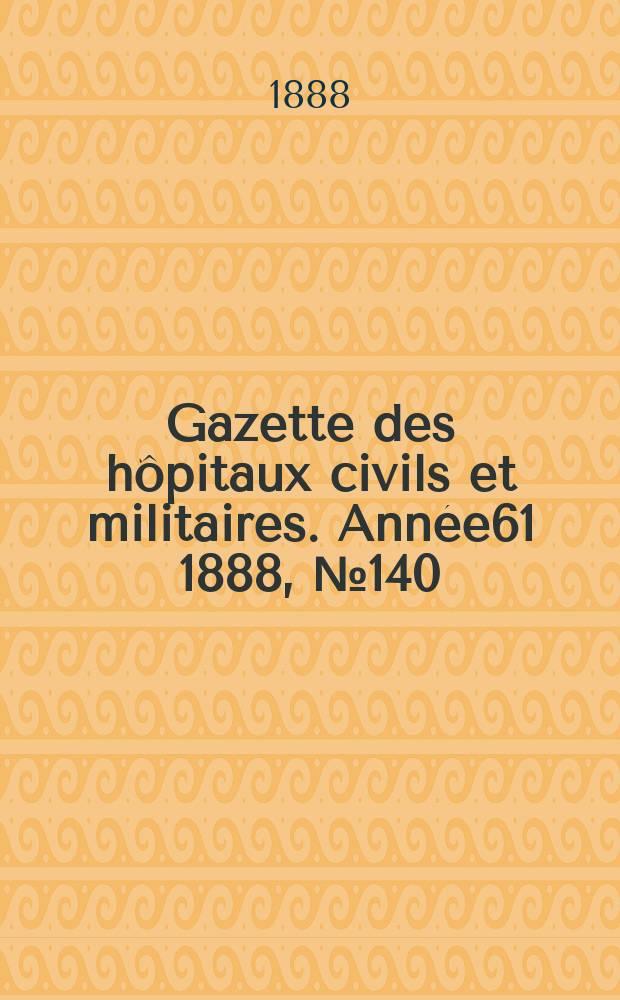Gazette des hôpitaux civils et militaires. Année61 1888, №140