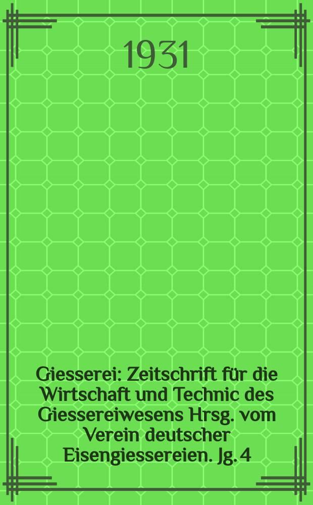 Giesserei : Zeitschrift für die Wirtschaft und Technic des Giessereiwesens Hrsg. vom Verein deutscher Eisengiessereien. Jg. 4(18) 1931, H.8