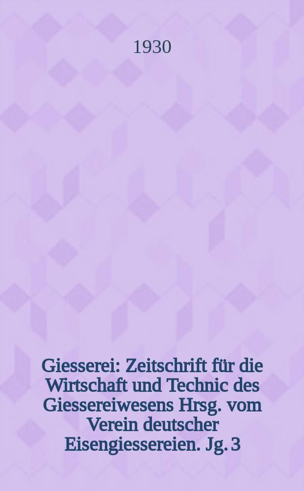 Giesserei : Zeitschrift für die Wirtschaft und Technic des Giessereiwesens Hrsg. vom Verein deutscher Eisengiessereien. Jg. 3(17) 1930, H.39