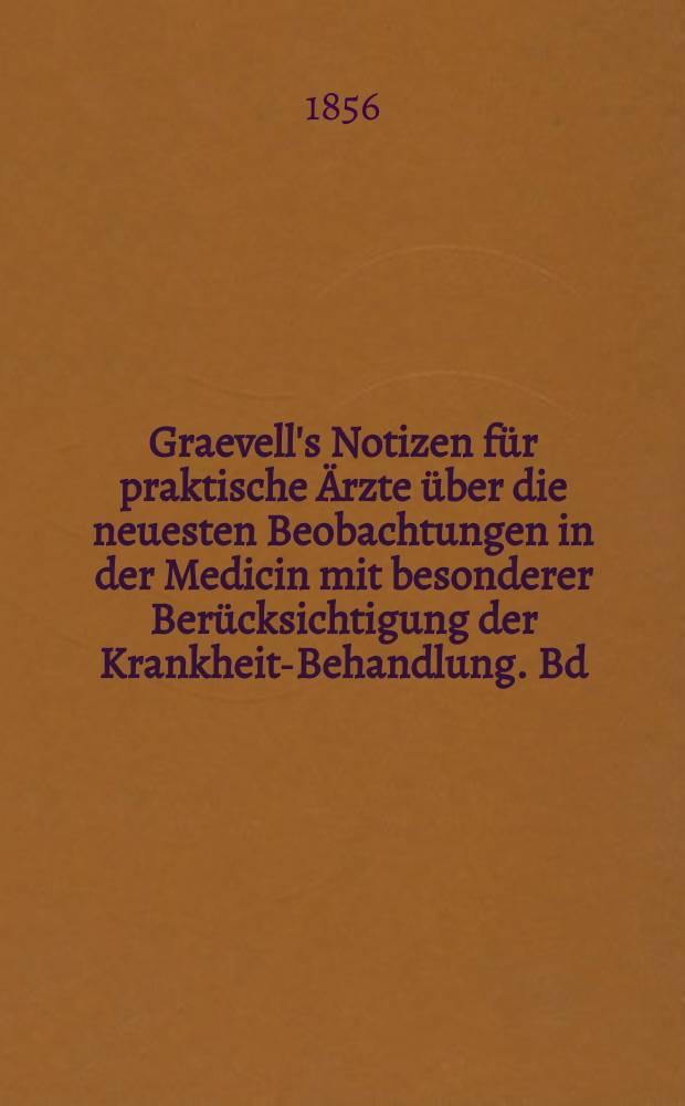 Graevell's Notizen für praktische Ärzte über die neuesten Beobachtungen in der Medicin mit besonderer Berücksichtigung der Krankheits- Behandlung. Bd.8 : 1855