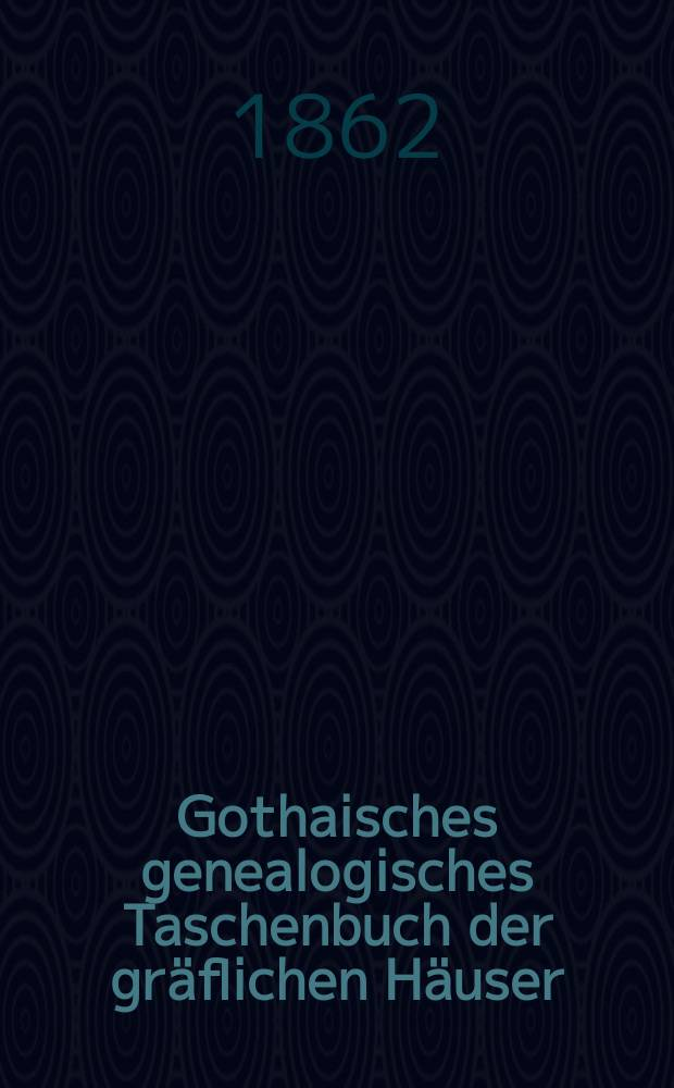 Gothaisches genealogisches Taschenbuch der gräflichen Häuser : Auf das Jahr ... Jg.36 : 1863