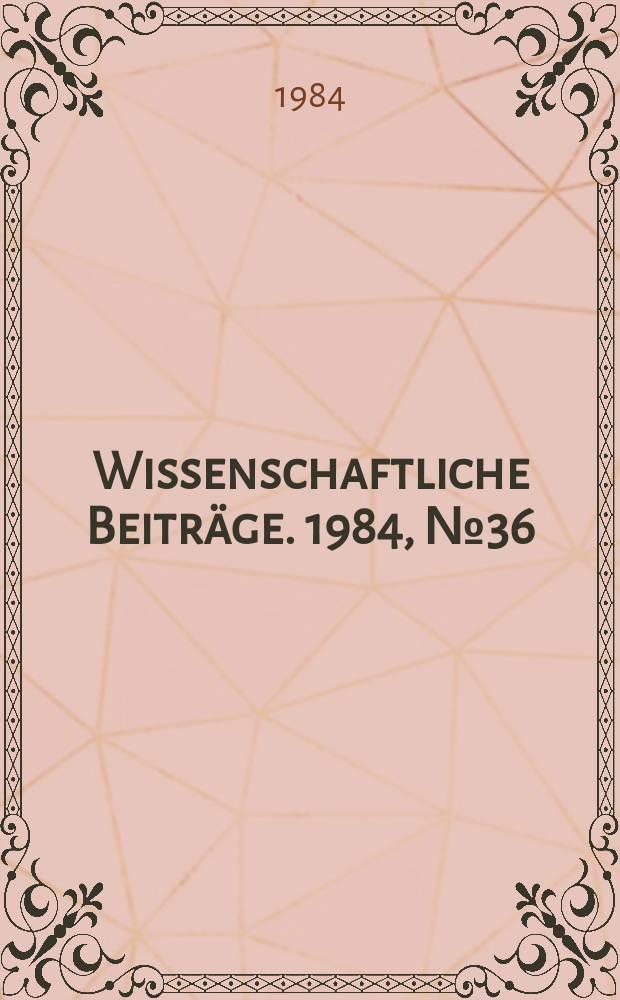 Wissenschaftliche Beiträge. 1984, № 36