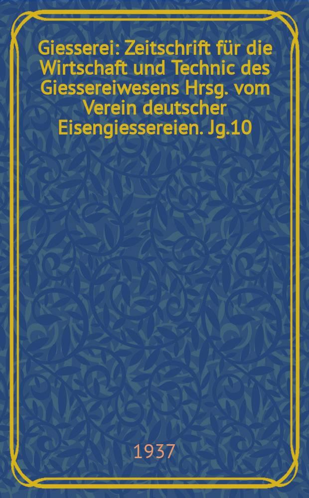 Giesserei : Zeitschrift für die Wirtschaft und Technic des Giessereiwesens Hrsg. vom Verein deutscher Eisengiessereien. Jg.10(24) 1937, H.11