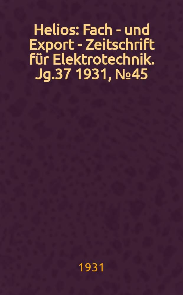 Helios : Fach - und Export - Zeitschrift für Elektrotechnik. Jg.37 1931, №45
