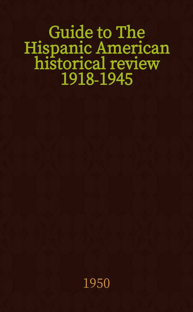 Guide to The Hispanic American historical review 1918-1945
