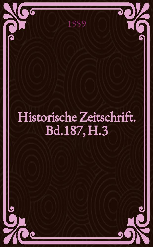 Historische Zeitschrift. Bd.187, H.3