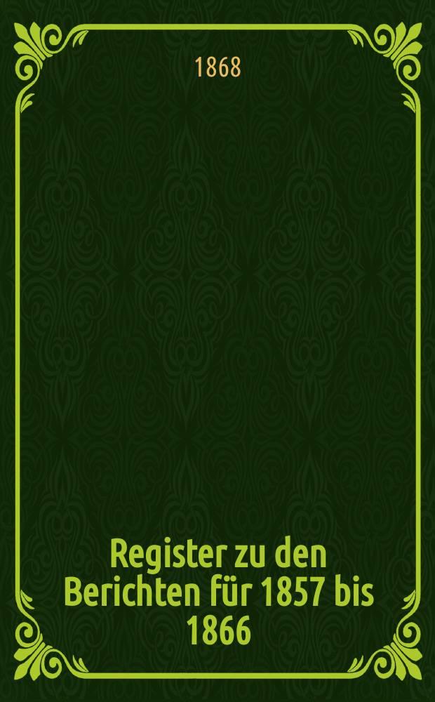 Register zu den Berichten für 1857 bis 1866