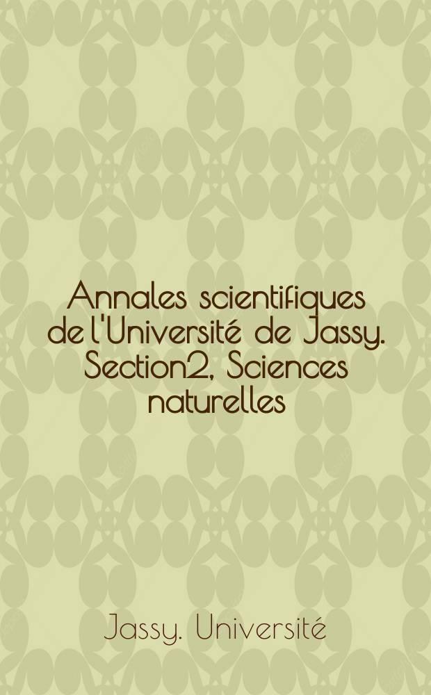 Annales scientifiques de l'Université de Jassy. Section2, Sciences naturelles