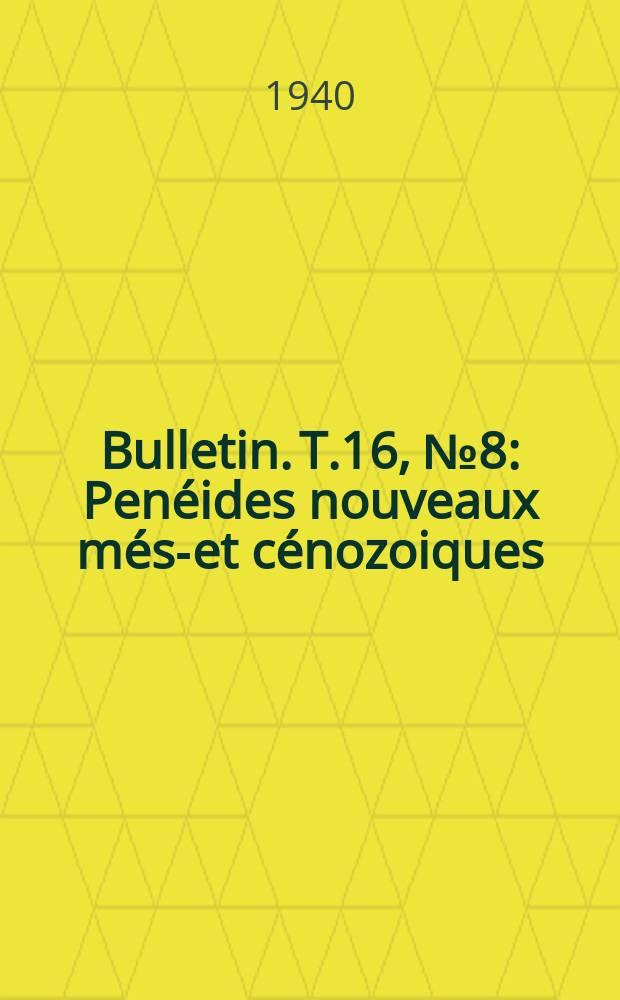 Bulletin. T.16, №8 : Penéides nouveaux méso- et cénozoiques