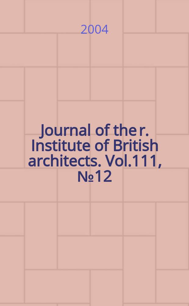 Journal of the r. Institute of British architects. Vol.111, №12