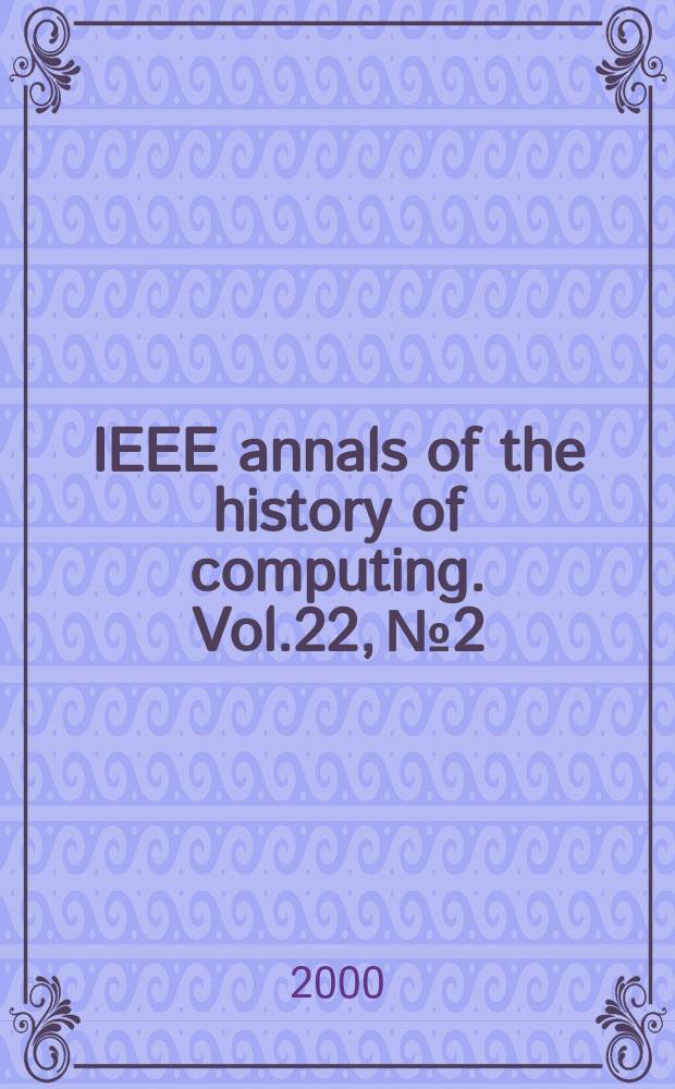 IEEE annals of the history of computing. Vol.22, №2
