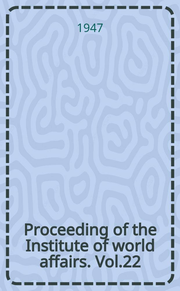 Proceeding of the Institute of world affairs. Vol.22 : Preparedness for world unity