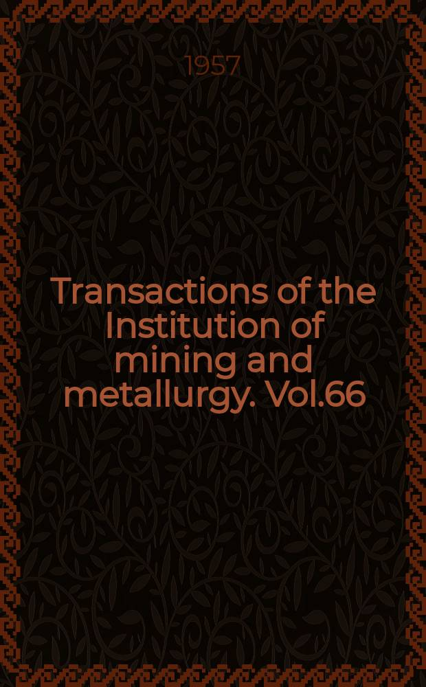 Transactions of the Institution of mining and metallurgy. Vol.66 : 1957/1958