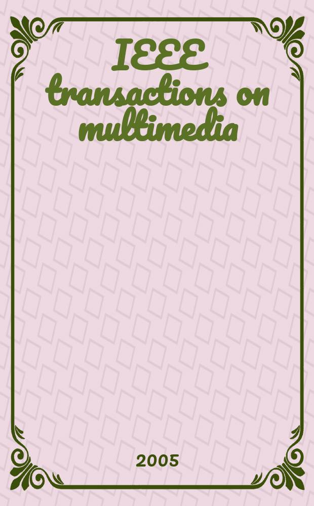 IEEE transactions on multimedia : A publ. of the IEEE Circuits a. systems soc. etc. Vol.7, №1