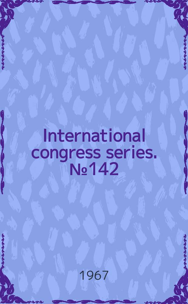 International congress series. №142 : International symposium on growth hormone. Milan. 1967. Abstracts of papers presented