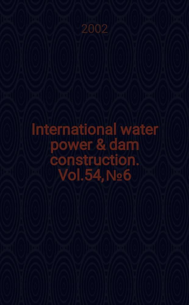 International water power & dam construction. Vol.54, №6