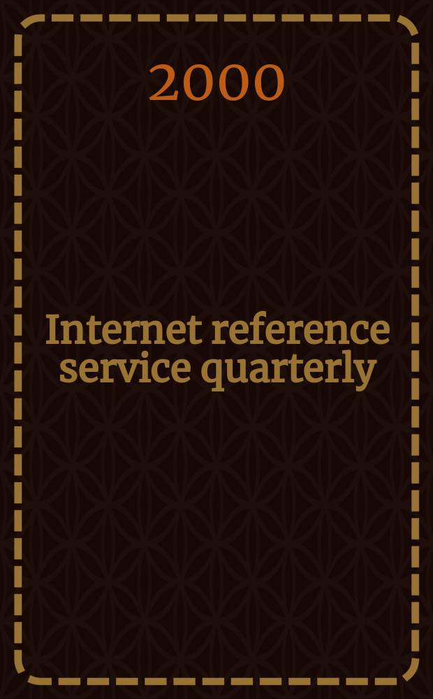 Internet reference service quarterly : A j. of innovative inform. practice, technologies & resources