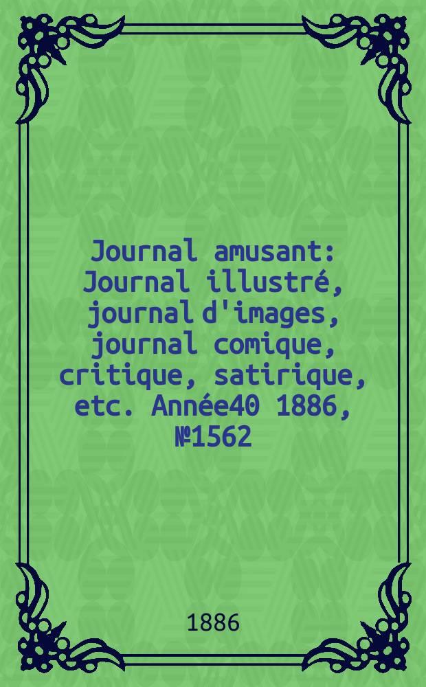 Journal amusant : Journal illustré, journal d'images, journal comique, critique, satirique, etc. Année40 1886, №1562