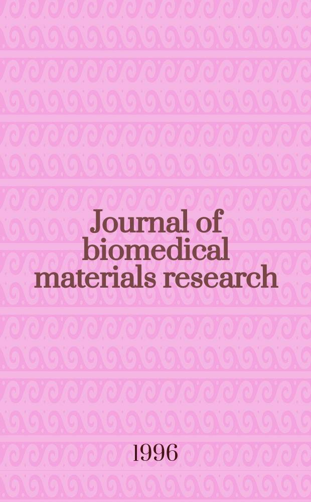 Journal of biomedical materials research : An offic. j. of the Soc. for biomaterials, The Jap. soc. for biomaterials. Vol.33, №4 : (Applied biomaterials)